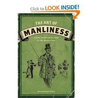 The Art of Manliness: Classic Skills and Manners for the Modern Man [Paperback]