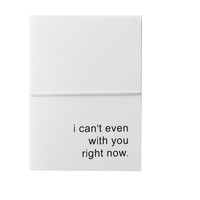 i cant even with you right now note cards