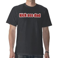 Kick Ass Dad T Shirts from Zazzle.com