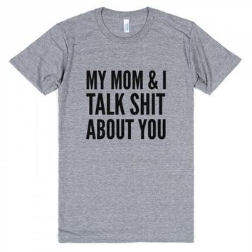 MY MOM AND I TALK SHIT ABOUT YOU T-SHIRT | Athletic T-shirt | SKREENED