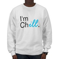 I'm Chill Crewneck. Pullover Sweatshirt from Zazzle.com