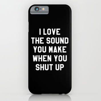 I LOVE THE SOUND YOU MAKE WHEN YOU SHUT UP (Black & White) iPhone & iPod Case by CreativeAngel