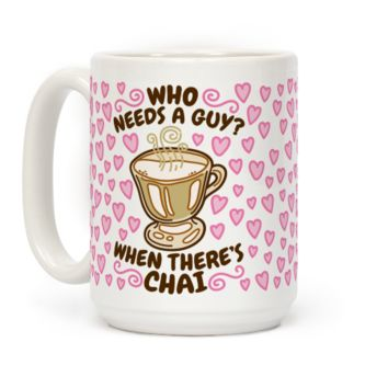 Who Needs A Guy When There's Chai