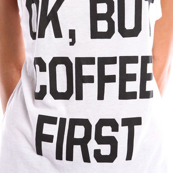 OK, BUT COFFEE FIRST TANK - WHITE
