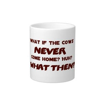 What if the Cows NEVER Come Home?