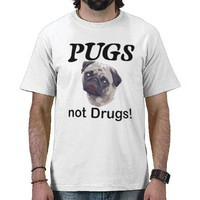 pugs not drugs shirts from Zazzle.com
