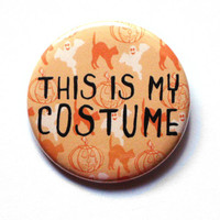 Halloween Buttons Pinback This Is My Costume Orange Sayings