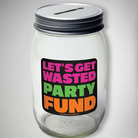 'Let's Get Wasted Party Fund' Mason Jar Bank
