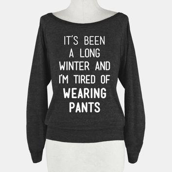 It's Been A Long Winter And I'm Tired Of Wearing Pants