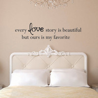 Vinyl Wall Decal Every love story is beautiful, but ours is my favorite - Love Vinyl Wall Decal - Love Wall Decal