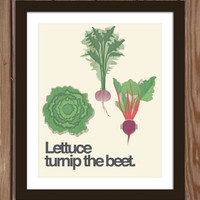 Lettuce Turnip the Beet Quote Poster Print