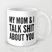 MY MOM & I TALK SHIT ABOUT YOU Mug by CreativeAngel