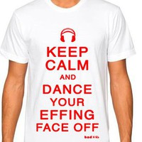 "Keep Calm Shirts - ""Keep Calm and Dance Your Effing Face Off"" - Men's Neon Tanks and Tees - Bad Kids Clothing – Bad Kids Clothing"