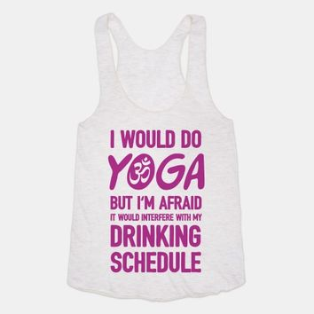 I Would Do Yoga But I'm Afraid It Would Interfere With My Drinking Schedule