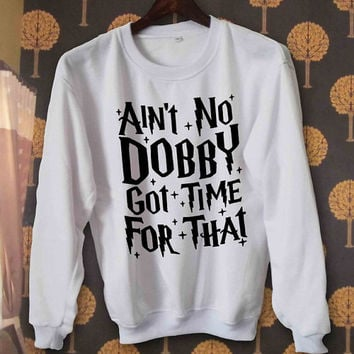 Ain't No Dobby Got Time for That sweater