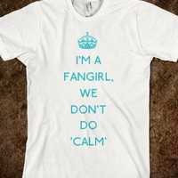 I'm a fangirl, we don't do calm T-Shirt