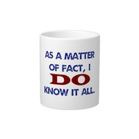 I DO Know It All Jumbo Mugs from Zazzle.com