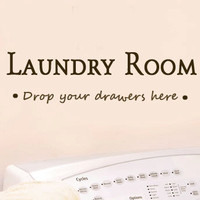 Laundry Room Drop your drawers here Vinyl Wall Quote by MommyofTy