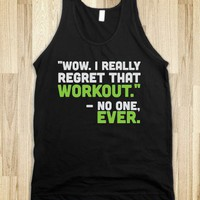 No one ever regretted working out