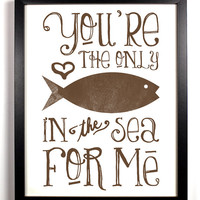 You&#x27;re The Only Fish In The Sea For Me Special Brown, Typography Print, 8 x 10