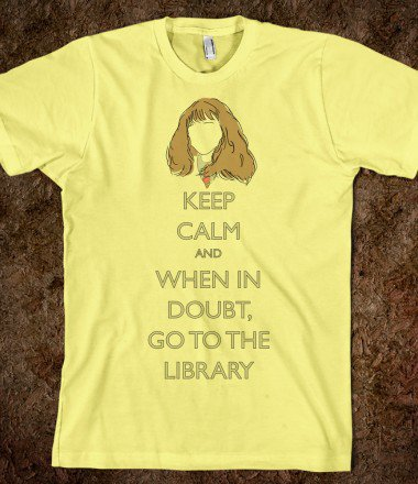 Hermione: When in doubt, go to the library - Keep Calm, HP