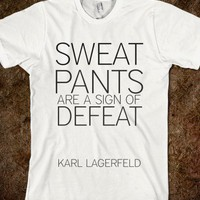 Sweatpants Are A Sign Of Defeat - Karl Lagerfeld  - Broke College Style
