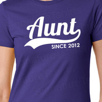 AUNT Since Personalized with Any Year  2012 Womens T-Shirt Gift  2013 TShirt pregnancy announcement shirt More Colors S-2XL
