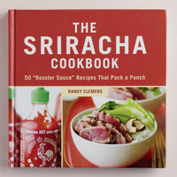 The Sriracha Cookbook: 50 Rooster Sauce Recipes | World Market