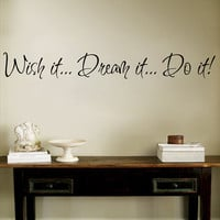 "Wish it Dream it Do it  Wall Decal Sticker Vinyl Art Quote 4""h X 30""w"