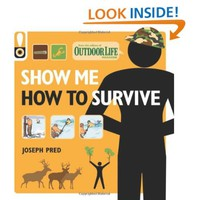 Show Me How to Survive (Outdoor Life): The Handbook for the Modern Hero [Paperback]