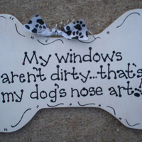 "Hand Painted Wooden White Dog Bone Sign, ""My windows aren't dirty... that's my dog's nose art."""