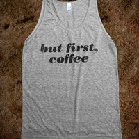 But First, Coffee (Vintage Tank) - Fun, Funny, & Popular