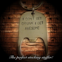I Don't Get Drunk I Get Awesome - Bottle Opener