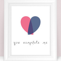Heart Art Print - You Complete Me Quote - Overlapping Heart - 8x10 Love / Home / Inspirational Wall Decor