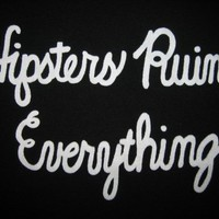 Girly shirt - 'Hipsters Ruin Everything' - Women's fitted short sleeve t-shirt