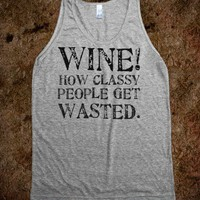 Wine! How classy people get wasted (Tank) - College Is For Your mom