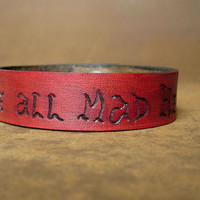 "Alice in Wonderland Leather Quote Cuff ""We're all mad here."""