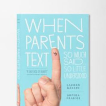 When Parents Text By Sophia Fraioli & Lauren Kaelin