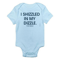I Shizzled In My Dizzle For Rizzle - Baby Bodysuit - FREE SHIPPING