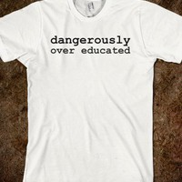 Dangerously Over Educated