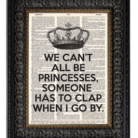 Vintage Dictionary Art Print We Can&#x27;t All Be PRINCESSES with CROWN Typography Typographic Funny Quote Art Print