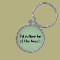I&#x27;d Rather Be At The Beach Key Chains from Zazzle.com