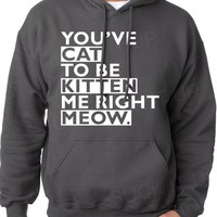 You&#x27;ve Cat To Be Kitten Me Right Now Meow Hoodie Hooded Sweatshirt Mens Womens gift Christmas from Suck It Up