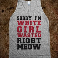 Sorry I&#x27;m White Girl Wasted Right Now (tank) - College Is For Your mom