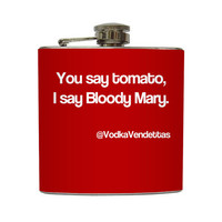 You Say Tomato I Say Bloody Mary Red Vodka Vendettas Funny Flask Stainless Steel 6 oz Liquor Hip Flask LC-1138