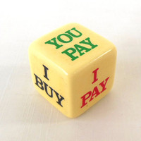 I Buy / You Buy Die - Pub Bar Pay Stocking Stuffer Dice