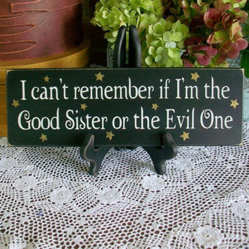 Good Sister or the Evil One Painted Wood Sign Witch Funny