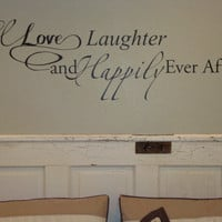 Wall Decal, Love, Laughter and Happily Ever After, Happily ever after, vinyl decals, vinyl wall decal, Wall Quote, By Otrengraving on etsy
