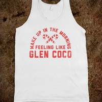 Wake Up In The Morning Feeling Like Glen Coco (Tank) - Glen Coco Is My BF
