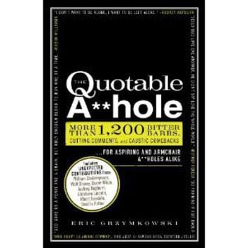 Amazon.com: The Quotable A**hole: More than 1,200 Bitter Barbs, Cutting Comments, and Caustic Comebacks for Aspiring and Armchair A**holes Alike (9781440525650): Eric Grzymkowski: Books